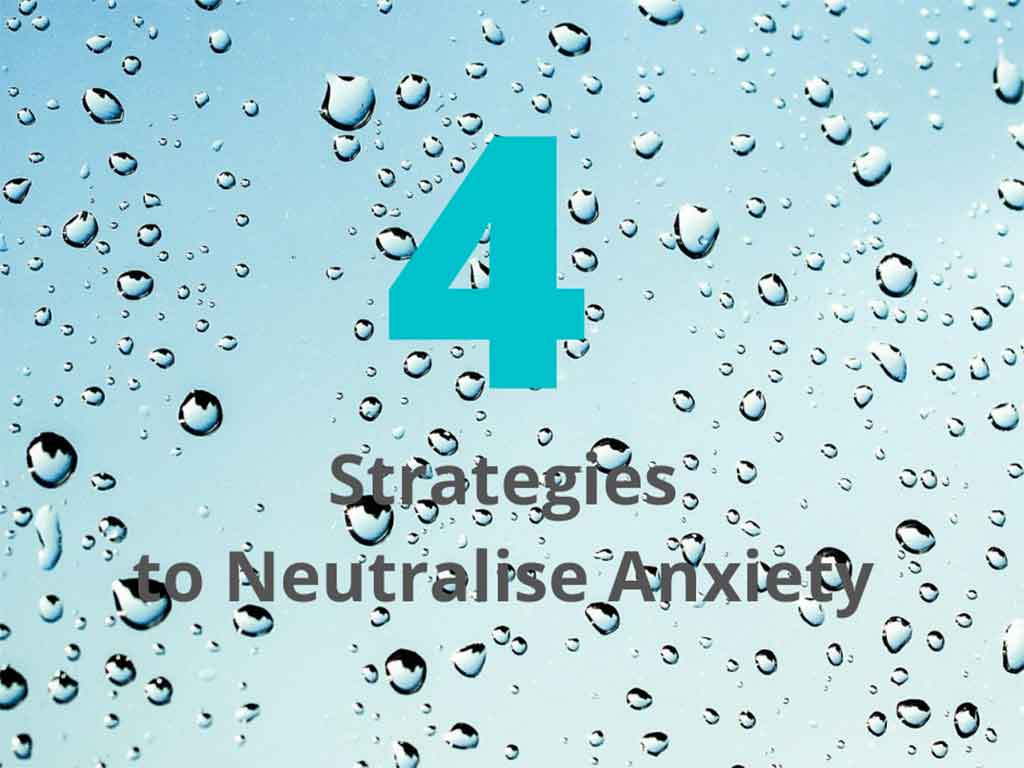 4 Strategies to neutralise anxiety
